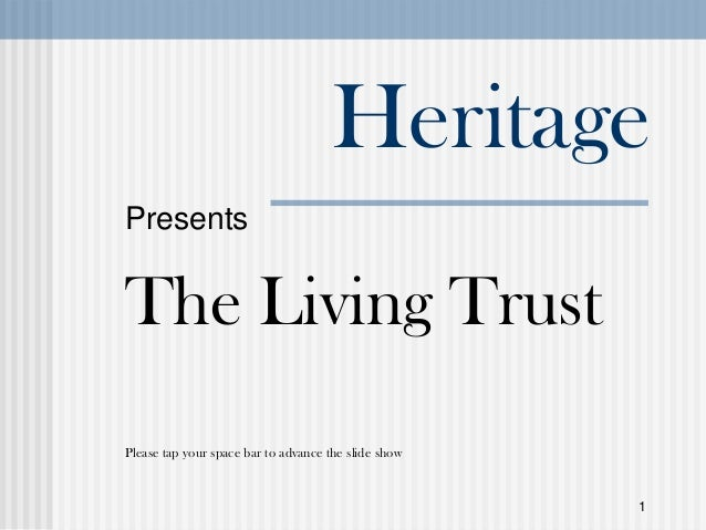 1 Heritage Presents The Living Trust Please tap your space bar to advance the slide show