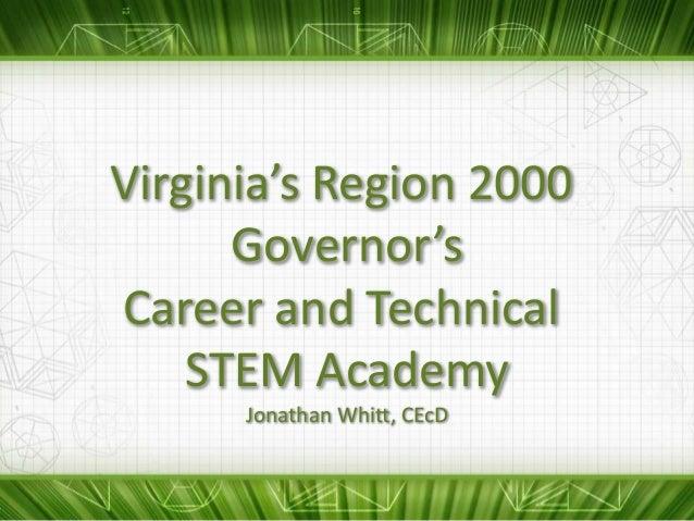 Virginia's Region 2000      Governor'sCareer and Technical    STEM Academy      Jonathan Whitt, CEcD