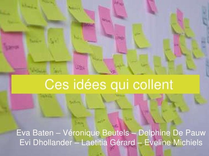 Ces idées qui collent   Eva Baten – Véronique Beutels – Delphine De Pauw  Evi Dhollander – Laetitia Gérard – Eveline Michi...