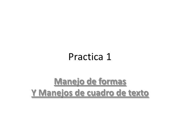 Practica 1       Manejo de formas Y Manejos de cuadro de texto