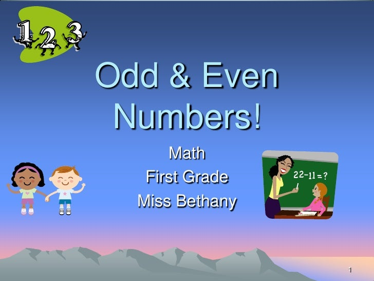 1<br />Odd & Even Numbers!<br />Math<br />First Grade<br />Miss Bethany <br />