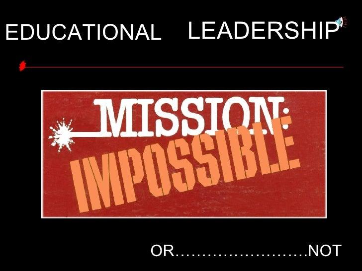 OR…………………….NOT EDUCATIONAL   LEADERSHIP