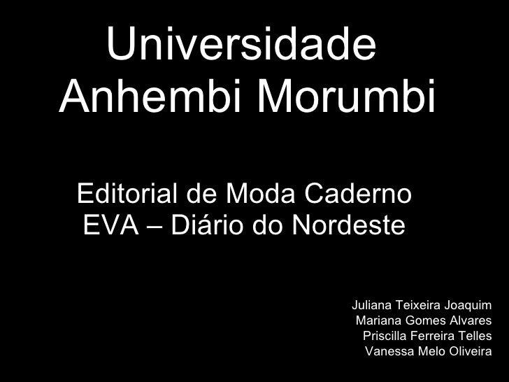 Universidade  Anhembi Morumbi Editorial de Moda Caderno EVA – Diário do Nordeste Juliana Teixeira Joaquim Mariana Gomes Al...