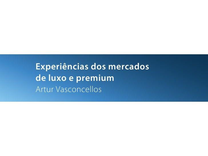 Experiências dos mercadosde luxo e premiumArtur Vasconcellos