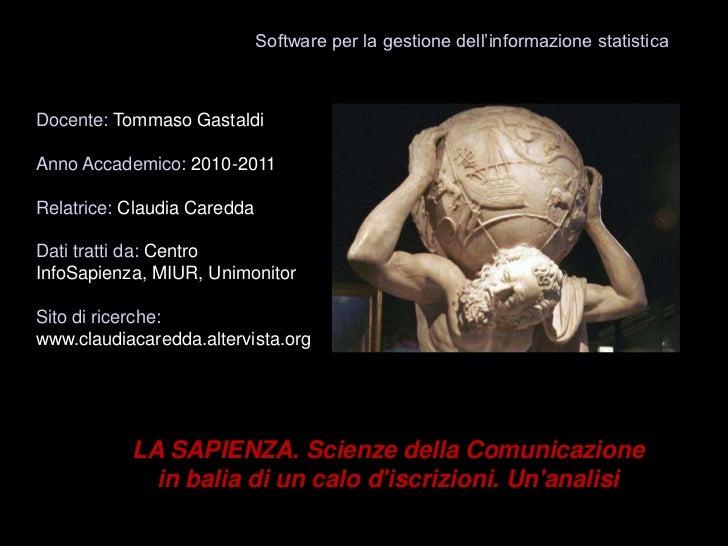 Software per la gestione dell'informazione statistica<br />Docente: Tommaso Gastaldi<br />Anno Accademico: 2010-2011<br />...