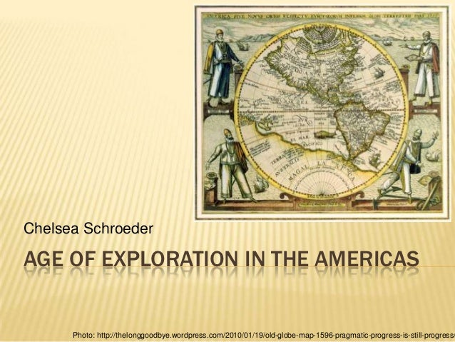 Chelsea SchroederAGE OF EXPLORATION IN THE AMERICAS      Photo: http://thelonggoodbye.wordpress.com/2010/01/19/old-globe-m...