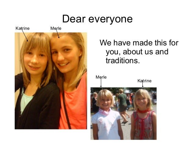 Dear everyoneKatrine   Merle                         We have made this for                          you, about us and     ...