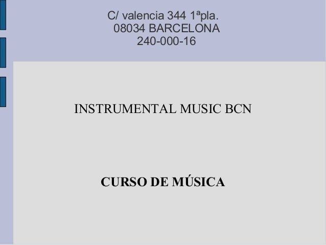 C/ valencia 344 1ªpla.     08034 BARCELONA          240-000-16INSTRUMENTAL MUSIC BCN   CURSO DE MÚSICA