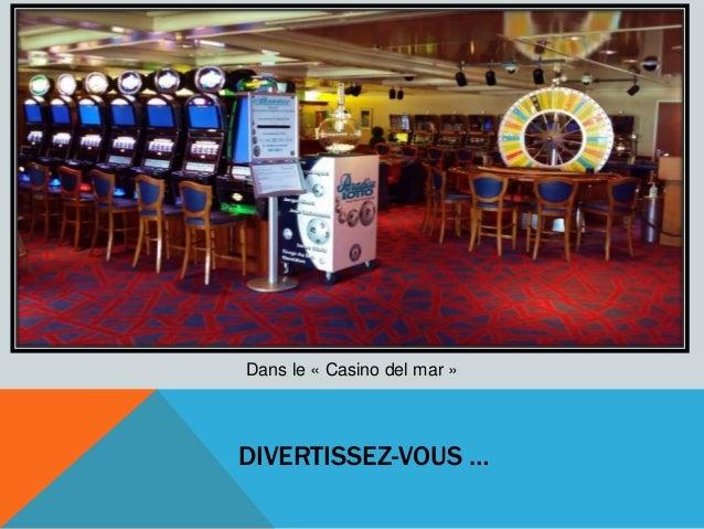 DIVERTISSEZ-VOUS … Dans le « Casino del mar »