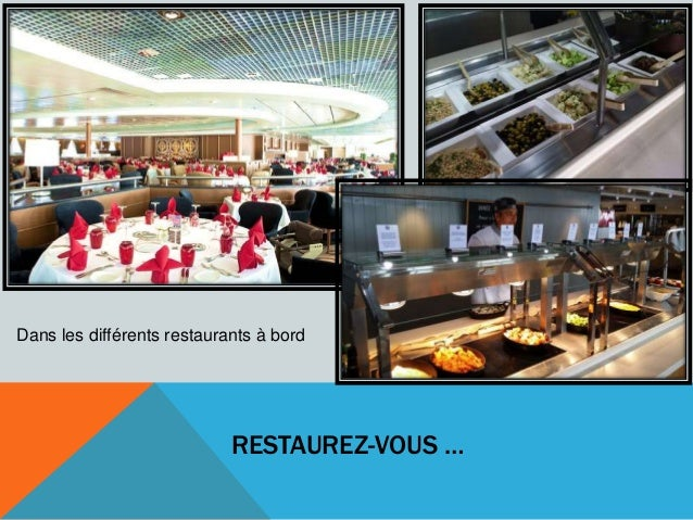 RESTAUREZ-VOUS … Dans les différents restaurants à bord