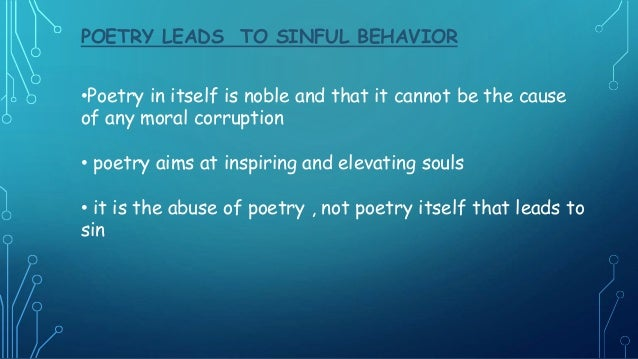 POETRY LEADS TO SINFUL BEHAVIOR •Poetry in itself is noble and that it cannot be the cause of any moral corruption • poetr...