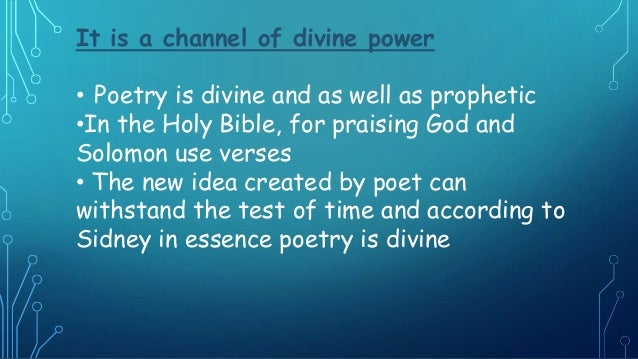 It is a channel of divine power • Poetry is divine and as well as prophetic •In the Holy Bible, for praising God and Solom...
