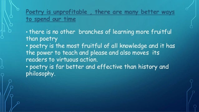 Poetry is unprofitable , there are many better ways to spend our time • there is no other branches of learning more fruitf...