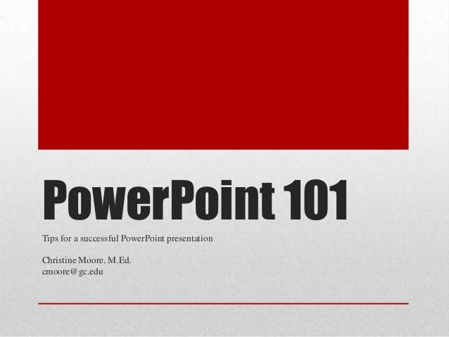 PowerPoint 101Tips for a successful PowerPoint presentationChristine Moore, M.Ed.cmoore@gc.edu