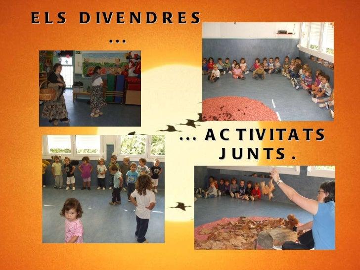 ELS DIVENDRES ... ... ACTIVITATS  JUNTS.
