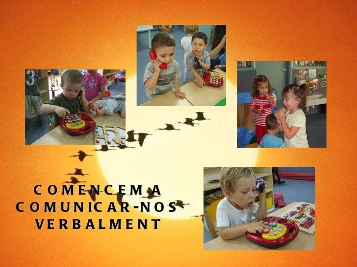 COMENCEM A COMUNICAR-NOS VERBALMENT