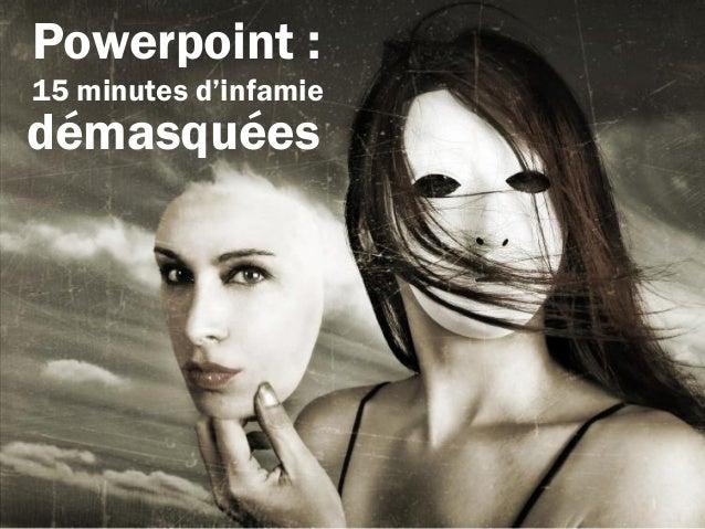 Powerpoint : 15 minutes d'infamie démasquées