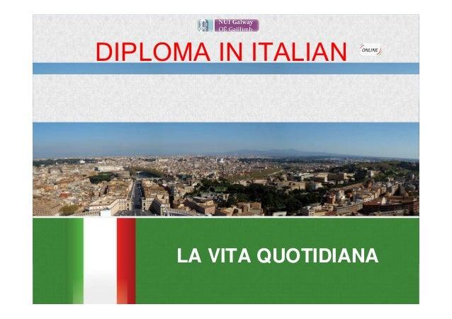 DIPLOMA IN ITALIAN        LA VITA QUOTIDIANA     Dr Laura Incalcaterra McLoughlin & Dott.ssa Carmela DellAria