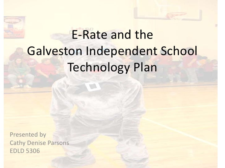 E-Rate and the Galveston Independent SchoolTechnology Plan<br />Presented by <br />Cathy Denise Parsons<br />EDLD 5306<br />