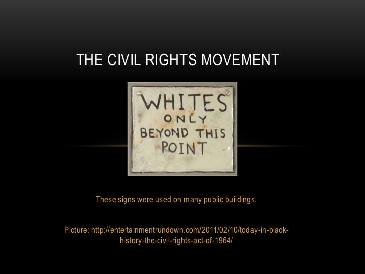 THE CIVIL RIGHTS MOVEMENT         These signs were used on many public buildings.Picture: http://entertainmentrundown.com/...