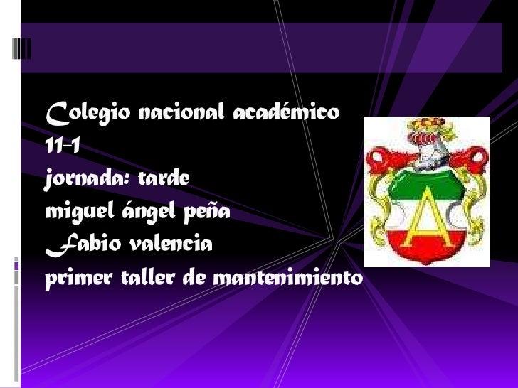 Colegio nacional académico 11-1 jornada: tarde miguel ángel peña Fabio valencia primer taller de mantenimiento