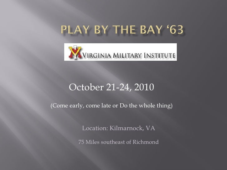 October 21-24, 2010 (Come early, come late or Do the whole thing) Location: Kilmarnock, VA 75 Miles southeast of Richmond