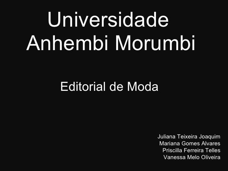 Universidade  Anhembi Morumbi Editorial de Moda Juliana Teixeira Joaquim Mariana Gomes Alvares Priscilla Ferreira Telles V...