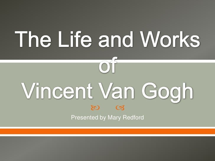 The Life and Works of Vincent Van Gogh<br />Presented by Mary Redford<br />