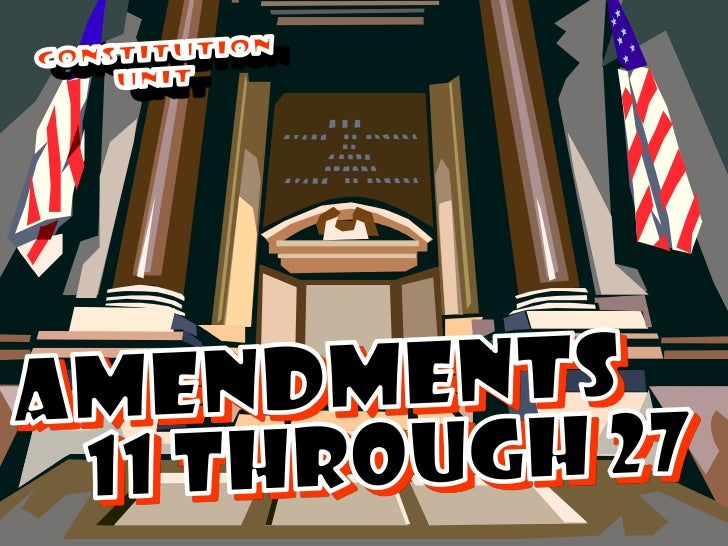 Constitution <br />Unit <br />AMENDMENTS<br />11 THROUGH 27<br />