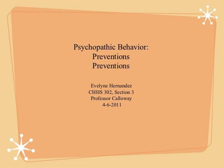 Psychopathic Behavior:  Preventions  Preventions  <ul><li>Evelyne Hernandez  </li></ul><ul><li>CHHS 302, Section 3  </li><...