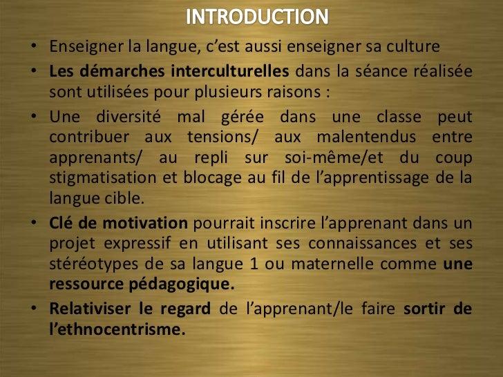 • Enseigner la langue, c'est aussi enseigner sa culture• Les démarches interculturelles dans la séance réalisée  sont util...