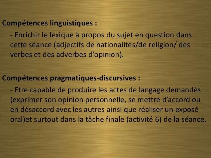 Compétences linguistiques :  - Enrichir le lexique à propos du sujet en question dans  cette séance (adjectifs de national...