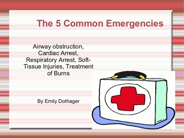 The 5 Common Emergencies   Airway obstruction,     Cardiac Arrest, Respiratory Arrest, Soft-Tissue Injuries, Treatment    ...