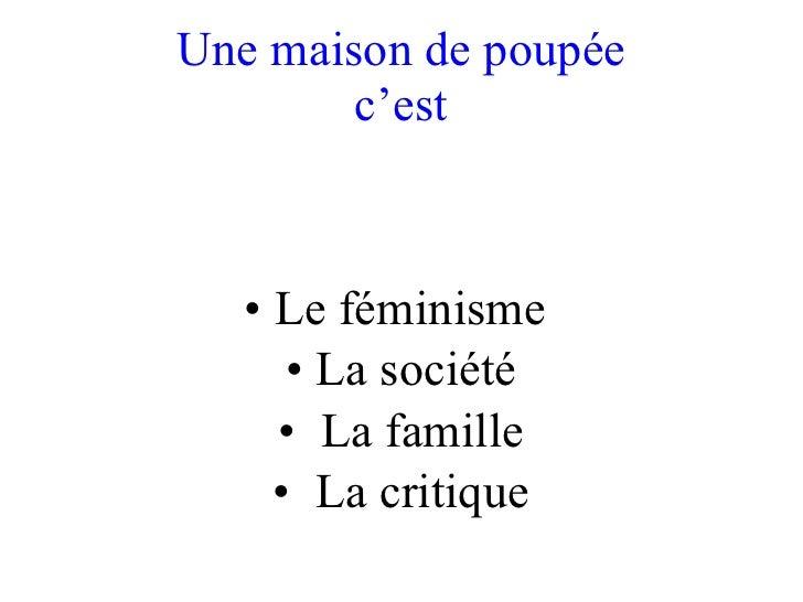 Une maison de poupée c'est <ul><li>Le féminisme  </li></ul><ul><li>La société </li></ul><ul><li>La famille </li></ul><ul><...