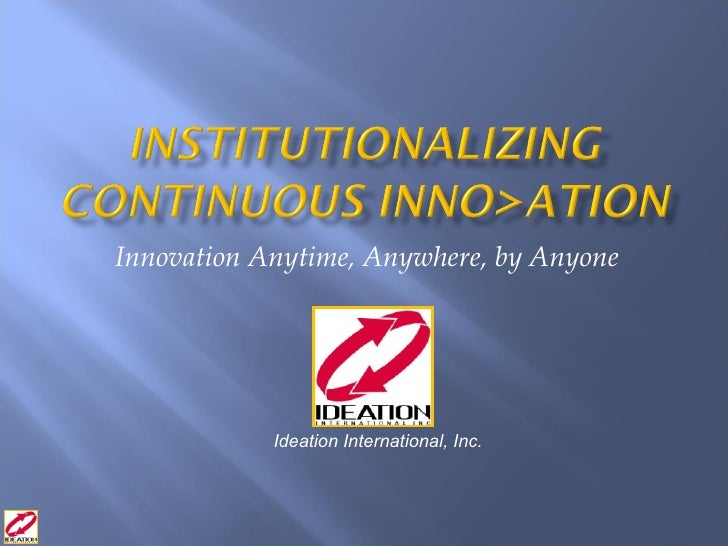 Innovation Anytime, Anywhere, by Anyone Ideation International, Inc.