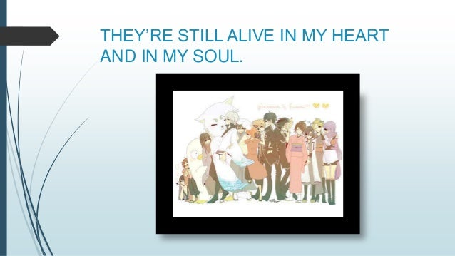 THEY'RE STILL ALIVE IN MY HEART AND IN MY SOUL.