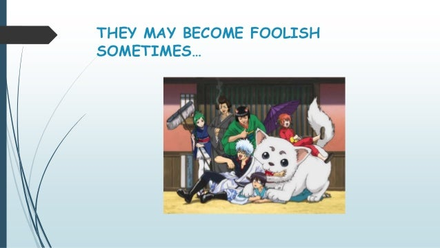 THEY MAY BECOME FOOLISH SOMETIMES…