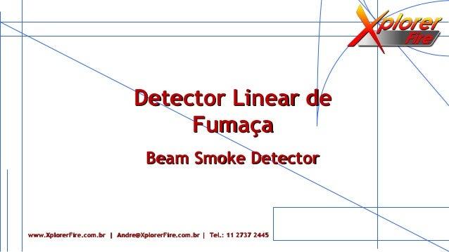 Detector Linear deDetector Linear de FumaçaFumaça Beam Smoke DetectorBeam Smoke Detector www.XplorerFire.com.br | Andre@Xp...