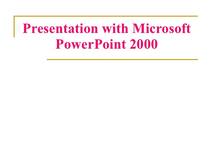 Presentation with Microsoft PowerPoint 2000
