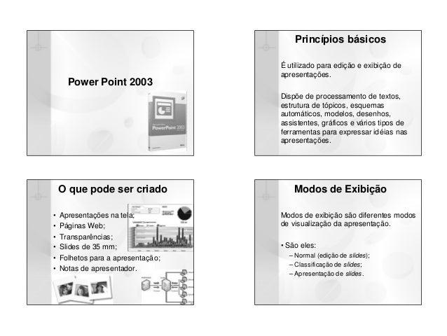 1Power Point 2003Princípios básicosÉ utilizado para edição e exibição deapresentações.Dispõe de processamento de textos,es...