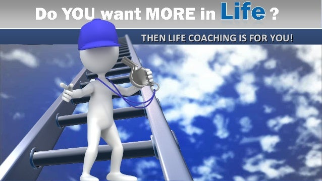 THEN LIFE COACHING IS FOR YOU!THEN LIFE COACHING IS FOR YOU!