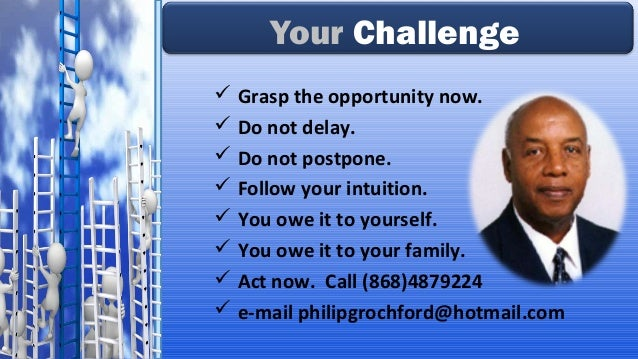  Grasp the opportunity now.  Do not delay.  Do not postpone.  Follow your intuition.  You owe it to yourself.  You o...