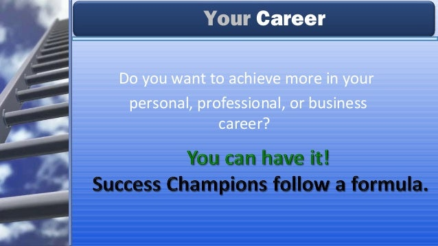Do you want to achieve more in your personal, professional, or business career? Your Career