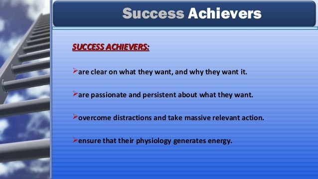 SUCCESS ACHIEVERS:SUCCESS ACHIEVERS: are clear on what they want, and why they want it. are passionate and persistent ab...