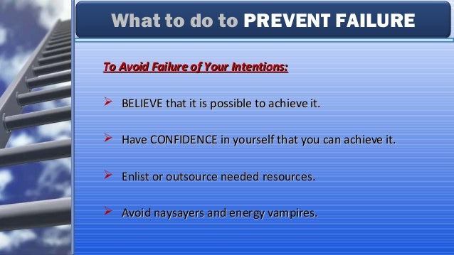 To Avoid Failure of Your Intentions:To Avoid Failure of Your Intentions:  BELIEVE that it is possible to achieve it.BELIE...