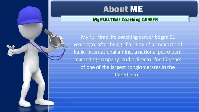 My full time life coaching career began 21 years ago, after being chairman of a commercial bank, international airline, a ...