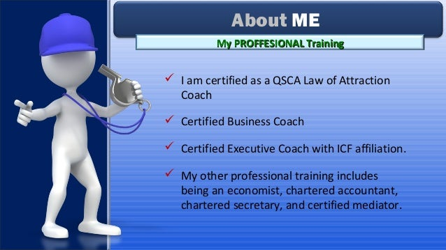 I am certified as a QSCA Law of Attraction Coach  Certified Business Coach  Certified Executive Coach with ICF affilia...
