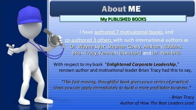 I have authored 7 motivational books, and co-authored 3 others with such international authors as Dr. Wayne Dyer, Stephen ...