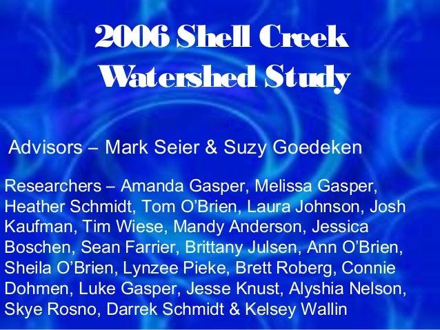 2006 Shell Creek           W atershed StudyAdvisors – Mark Seier & Suzy GoedekenResearchers – Amanda Gasper, Melissa Gaspe...