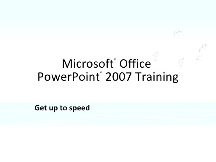 Microsoft ®  Office  PowerPoint ®   2007 Training Get up to speed